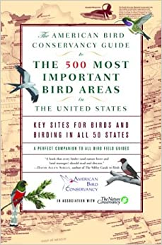The American Bird Conservancy Guide to the 500 Most Important Bird Areas in the United States: Key Sites for Birds and Birding in All 50 States
