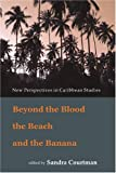 Beyond the Blood, the Beach and the Banana, Sandra Courtman, 9766371822