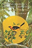 Nesting Birds of a Tropical Frontier: The Lower Rio Grande Valley of Texas (Perspectives on South Texas, sponsored by Texas A&M University-Kingsville)