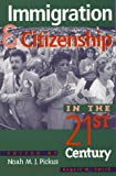 Immigration and Citizenship in the Twenty-First Century, Noah M. Pickus, 0847692205