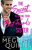 The Secret to Dating Your Best Friend's Sister by  Meghan Quinn in stock, buy online here