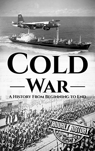 Cold War: A History From Beginning to End (The Cuban Missile Crisis A Concise History Summary)