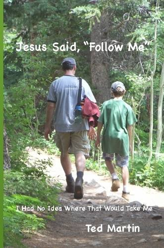 "Read Online Jesus Said, ""Follow Me"": I Had No Idea Where That Would Take Me pdf"