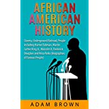 African American History: Slavery, Underground Railroad, People including Harriet Tubman, Martin Luther King Jr., Malcolm X, Frederick Douglass and Rosa ... [2nd Edition] (Black History Month Book 1)