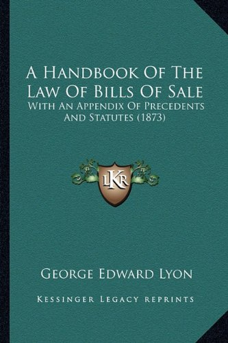A Handbook Of The Law Of Bills Of Sale: With An Appendix Of Precedents And Statutes (1873) pdf