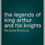 The Legends of King Arthur and His Knights | James Knowles