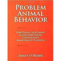 Problem Animal Behavior: Functional Assessment & Constructional Contingency Management Planning
