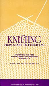 Knitting From Start To Finishing - Everything You Need For Learning and Improving Your Skills [VHS]