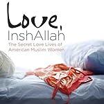 Love, InshAllah: The Secret Love Lives of American Muslim Women | Nura Maznavi,Ayesha Mattu