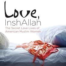 Love, InshAllah: The Secret Love Lives of American Muslim Women Audiobook by Nura Maznavi, Ayesha Mattu Narrated by Lameece Issaq, Lauren Fortgang, Erin Moon, Piper Goodeve, Julia Farhat