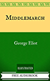 Middlemarch: By George Eliot  - Illustrated And Unabridged (FREE AUDIOBOOK INCLUDED)