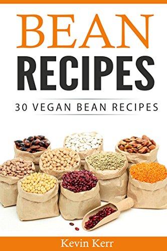 Bean Recipes: 30 Vegan Bean Recipes. (Beans, Recipes With Beans, Easy Bean Recipes) by [Kerr, Kevin]
