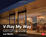 V-Ray My Way: A Practical Designer's Guide to