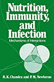 Nutrition, Immunity, and Infection : Mechanisms of Interactions, Chandra, R. K. and Newberne, P. M., 1468407864