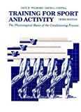 Training for Sport and Activity : The Physiological Basis of the Conditioning Process, Wilmore, Jack H. and Costill, David L., 0873225570