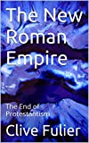 The New Roman Empire: The End of Protestantism