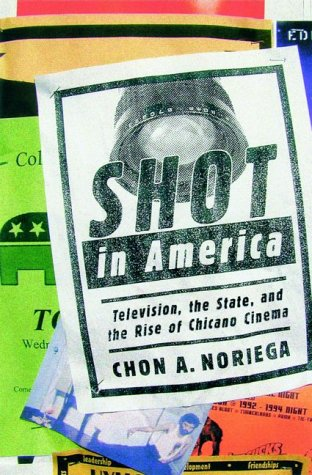 Shot In America: Television, the State, and the Rise of Chicano Cinema (Chicano Cinema)