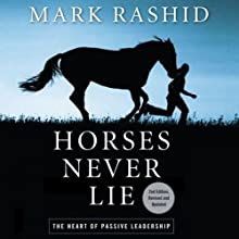 Horses Never Lie, 2nd Edition: The Heart of Passive Leadership Audiobook by Mark Rashid Narrated by Dan Lawson