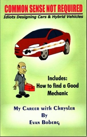 Common Sense Not Required: Idiots Designing Cars & Hybrid Vehicles, My Career With Chrysler, Includes How To Find a Good Mechanic by Brand: 1st Book Library (Image #2)