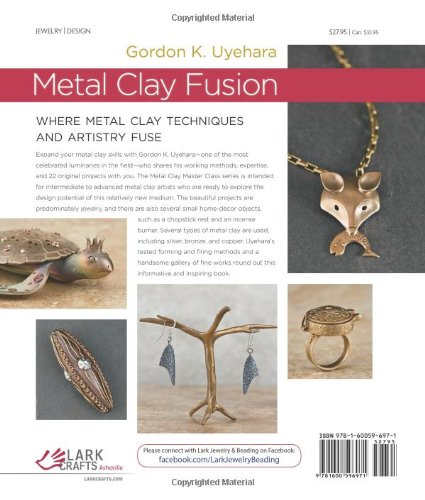 Metal Clay Fusion: Diverse Clays, Detailed Techniques, Artful Projects (Metal Clay Master Class)
