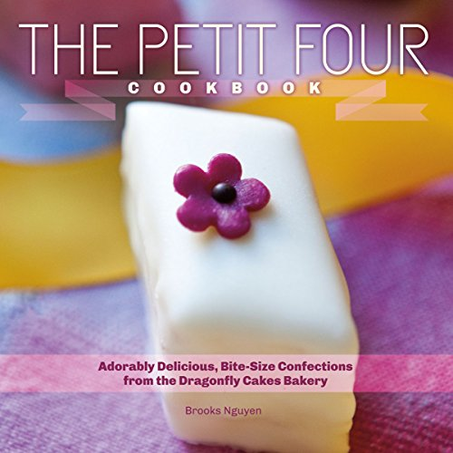 The Petit Four Cookbook: Adorably Delicious, Bite-Size Confections from the Dragonfly Cakes Bakery ()