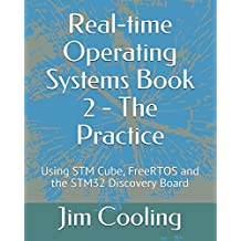 Real-time Operating Systems     Book 2  -  The Practice: Using STM Cube, FreeRTOS and the STM32 Discovery Board