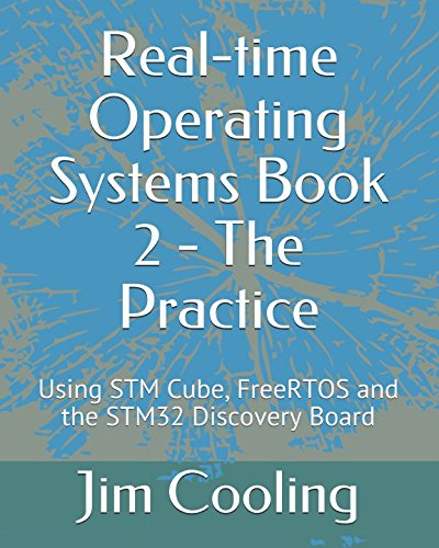 Real-time Operating Systems Book 2 - The Practice: Using STM Cube, FreeRTOS and the STM32 Discovery Board (The engineering of real-time embedded systems) by Independently published