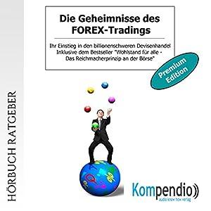 Die Geheimnisse des FOREX-Tradings (Premium-Edition): Ihr Einstieg in den billionenschweren Devisenhandel Hörbuch