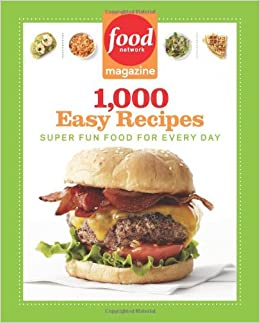 Food network magazine 1 000 easy recipes super fun food for food network magazine 1 000 easy recipes super fun food for every day food network magazine 9781401310745 amazon books forumfinder Choice Image