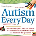 Autism Every Day: Over 150 Strategies Lived and Learned by a Professional Autism Consultant with 3 Sons on the Spectrum Audiobook by Alyson Beytien Narrated by Francie Wyck