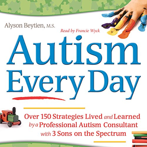 Autism Every Day: Over 150 Strategies Lived and Learned by a Professional Autism Consultant with 3 Sons on the Spectrum by Future Horizons