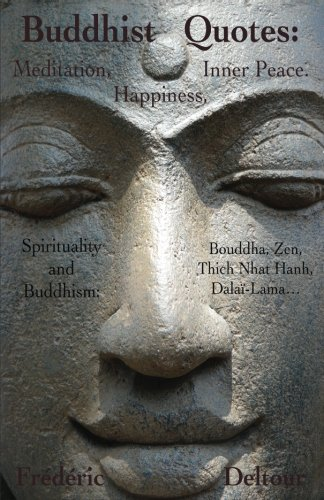 Buddhist Quotes:  Meditation, Happiness, Inner Peace.: Spirituality and Buddhism: Bouddha, Zen, Thich Nhat Hanh, Dalaï-Lama… (Buddhism, Bouddha, ... & Spirituality, Dalaï Lama, Zen.) (Volume 1) Buddhist Books