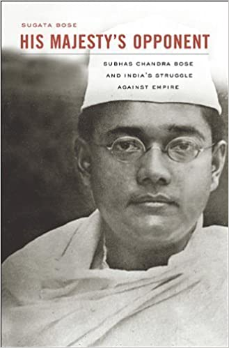 Book His Majesty's Opponent: Subhas Chandra Bose and India's Struggle Against Empire by Sugata Bose (2012-11-02)