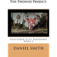 The Phoenix Prroject:: Shattered City Beat Down (The Phoenix Project Book 3) (English Edition)