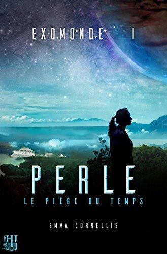 Exomonde - Livre I : Perle, le piège du temps (French Edition)