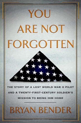 Download You Are Not Forgotten: The Story of a Lost World War II Pilot and a Twenty-First-Century Soldier's Mission to Bring Him Home ebook