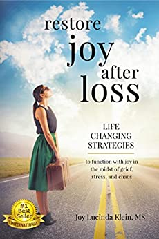 Restore Joy After Loss: Life changing strategies to function with joy in every day life in the midst of grief, stress and choas by [Lucinda, Joy]