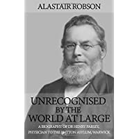 Unrecognised by the World at Large: A biography of Dr Henry Parsey, Physician to the Hatton Asylum, Warwick