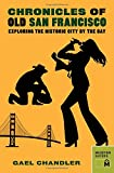 Chronicles of Old San Francisco: Exploring the Historic City by the Bay (Chronicles Series)