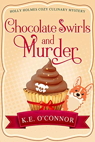 Chocolate Swirls and Murder (Holly Holmes Cozy Culinary Mystery Series Book 2) by [O'Connor, K.E.]