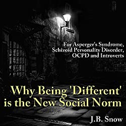 For Asperger's Syndrome, Schizoid Personality Disorder, OCPD and Introverts: Why Being