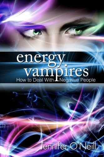 Energy Vampires: How to Deal With Negative People by [O'Neill, Jennifer]