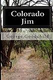 Colorado Jim, George Goodchild, 1499298390