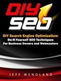 DIY Search Engine Optimization: Do-It-Yourself SEO Techniques For Business Owners and Webmasters