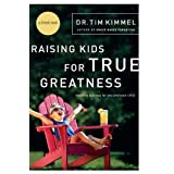 Raising Kids for True Greatness: Redefine Success for You and Your Child by Kimmel. Tim Published by Thomas Nelson (2006) Paperback