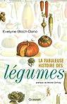 La fabuleuse histoire des légumes par Bloch-Dano