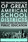 The Transformation of Great American School Districts : How Big Cities Are Reshaping Public Education, Boyd and Boyd, William Lowe, 189179292X