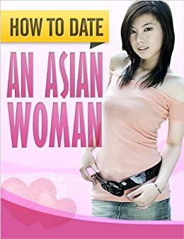 How To Date A Asian Woman