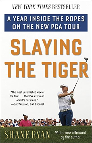 (Slaying the Tiger: A Year Inside the Ropes on the New PGA Tour)