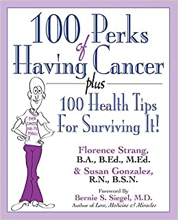 Book 100 Perks Of Having Cancer: Plus 100 Health Tips for Surviving It